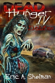 Dead Hunger IV: Evolution ebook by Eric A. Shelman