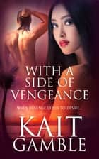 With a Side of Vengeance ebook by Kait Gamble