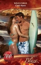 Wild Child (Mills & Boon Blaze) (Sex on the Beach, Book 3) ebook by Cindi Myers