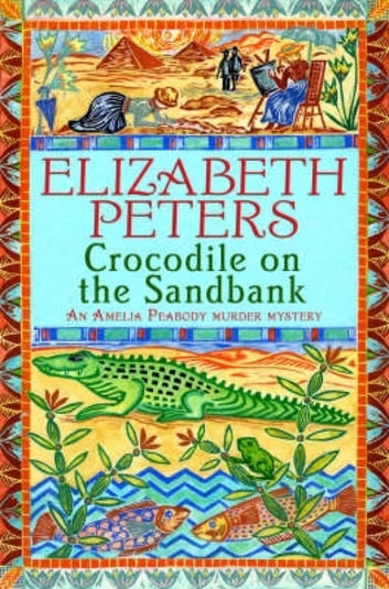 Crocodile on the Sandbank - Miss Marple crossed with Indiana Jones! ebook by Elizabeth Peters