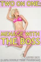 Two on One: Menage with the Boss (a MFM double team threesome) ebook by