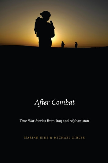 After Combat - True War Stories from Iraq and Afghanistan ebook by Marian Eide,Michael Gibler