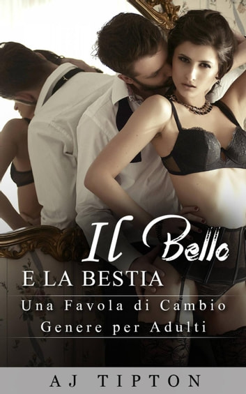 Il Bello e la Bestia ebook by AJ Tipton