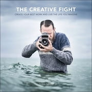 The Creative Fight - Create Your Best Work and Live the Life You Imagine ebook by Chris Orwig
