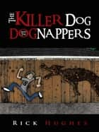 The Killer Dog and The Dognappers ebook by Rick Hughes