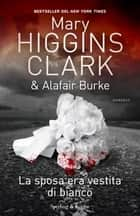 La sposa era vestita di bianco eBook by Alafair Burke, Mary Higgins Clark