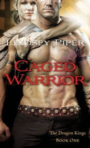 Caged Warrior - Dragon Kings Book One ebook by Lindsey Piper