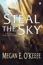 Steal the Sky - The Scorched Continent Book One ebook by Megan E. O'Keefe