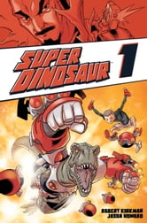 Super Dinosaur, Vol. 1 ebook by Robert Kirkman,Jason Howard,Cliff Rathburn