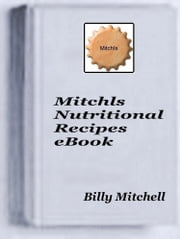 Mitchls Nutritional Recipes ebook by Billy Mitchell
