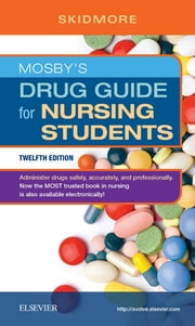 Mosby's Drug Guide for Nursing Students - E-Book ebook by Linda Skidmore-Roth, RN, MSN,...