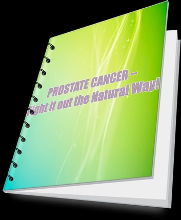PROSTATE CANCER – Fight it out the Natural Way ebook by sreelekha n