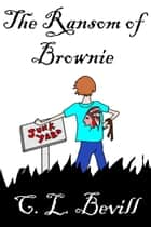 The Ransom of Brownie ebook by C.L. Bevill