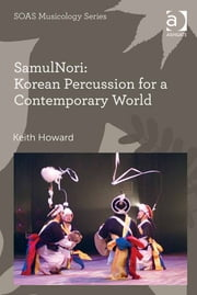 SamulNori: Korean Percussion for a Contemporary World ebook by Professor Keith Howard,Professor Keith Howard