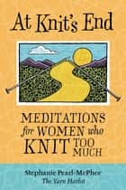 At Knit's End ebook by Stephanie Pearl-McPhee