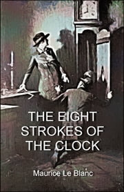 The Eight Strokes of the Clock ebook by Maurice Le Blanc