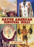 Native American Survival Skills ebook by W. Ben Hunt