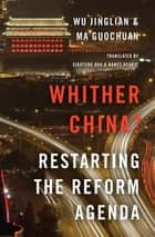 Whither China? ebook by Wu Jinglian,Ma Guochuan,Xiaofeng Hua,Nancy Hearst