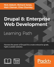 Drupal 8: Enterprise Web Development ebook by Nick Abbott,Richard Jones,Matt Glaman,Chaz Chumley