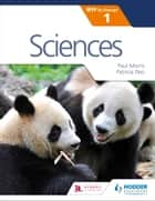 Sciences for the IB MYP 1 ebook by Paul Morris, Patricia Deo