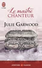 Le maître chanteur eBook by Julie Garwood, Daniel Garcia