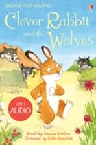 Clever Rabbit and the Wolves: Usborne First Reading: Level Two eBook by Susanna Davidson, Emilie Vanvolsem