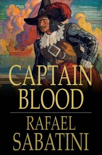 Captain Blood Ebook By Rafael Sabatini 9781775416562 Rakuten Kobo