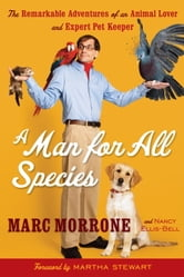 A Man for All Species - The Remarkable Adventures of an Animal Lover and Expert Pet Keeper ebook by Marc Morrone,Nancy Ellis-Bell
