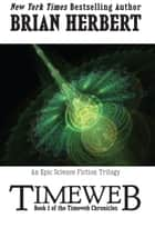 Timeweb Chronicles 1: Timeweb ebook by Brian Herbert