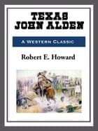 Texas John Alden ebook by