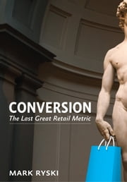 Conversion - The Last Great Retail Metric ebook by Mark Ryski