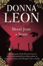 Blood from a Stone - A Commissario Guido Brunetti Mystery ebook by Donna Leon