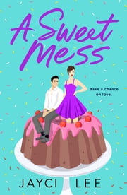 A Sweet Mess ebook by Jayci Lee