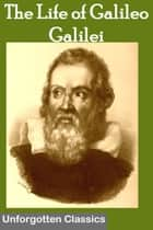 THE LIFE OF GALILEO GALILEI ebook by John Elliot Drinkwater Bethune