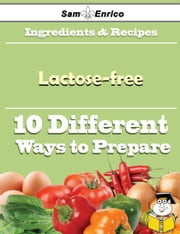 10 Ways to Use Lactose-free (Recipe Book) - 10 Ways to Use Lactose-free (Recipe Book) ebook by Tova Mccracken