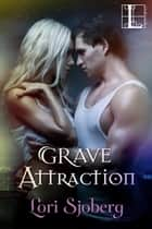 Grave Attraction ebook by Lori Sjoberg