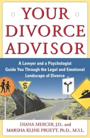 Your Divorce Advisor - A Lawyer and a Psychologist Guide You Through the Legal and Emotional Landscape of Divorce ebook by Diana Mercer, J.D., Marsha Kline Pruett,...