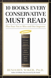 10 Books Every Conservative Must Read - Plus Four Not to Miss and One Impostor ebook by Kobo.Web.Store.Products.Fields.ContributorFieldViewModel