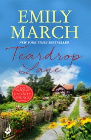 Teardrop Lane: Eternity Springs Book 9 - A heartwarming, uplifting, feel-good romance series ebook by Emily March