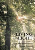 Living in the Light - Lessons and Tools for Your Spiritual Journey ebook by Susan Duncan