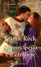 La principessa e il cavaliere ebook by Joanne Rock
