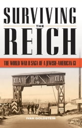Surviving the Reich - The World War II Saga of a Jewish-American GI ebook by Ivan L. Goldstein