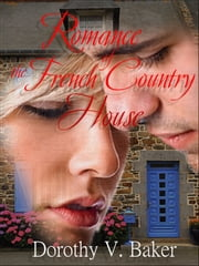 Romance of the French Country House ebook by Dorothy Baker