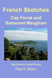 French Sketches: Cap Ferrat and Somerset Maugham ebook by Paul A. Myers