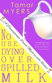No Use Dying Over Spilled Milk ebook by Tamar Myers