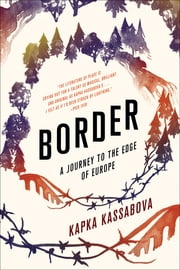 Border - A Journey to the Edge of Europe ebook by Kapka Kassabova
