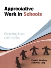 Appreciative Work in Schools - Generating future communities ebook by Elspeth McAdam,Peter Lang