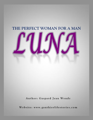 Luna The Perfect Woman for a Man - Luna ebook by Gaspard Jean Wendy