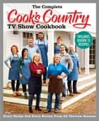 The Complete Cook's Country TV Show Cookbook Includes Season 13 Recipes - Every Recipe and Every Review from All Thirteen Seasons ebook by