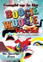 Caught up in the Boogie Woogie World ebook by Dr. George Foxx